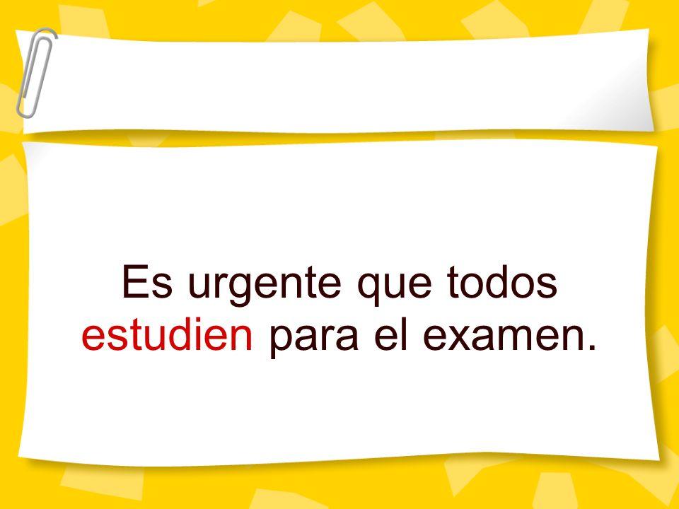 Es urgente que todos estudien para el examen.