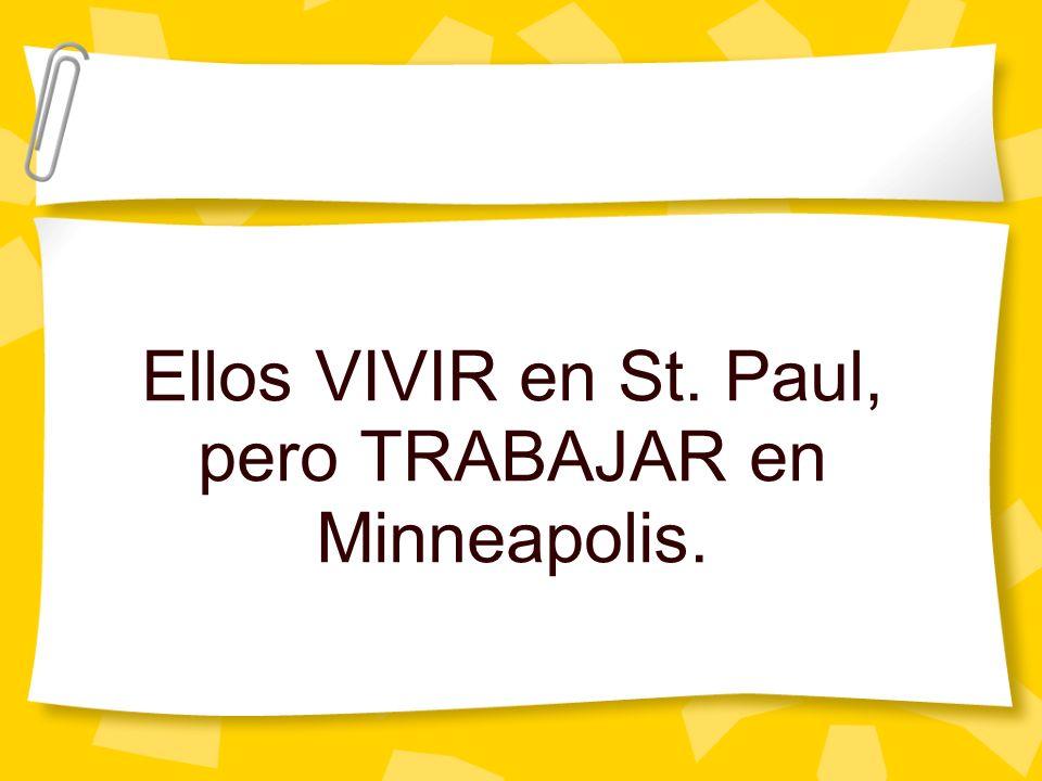 Ellos VIVIR en St. Paul, pero TRABAJAR en Minneapolis.