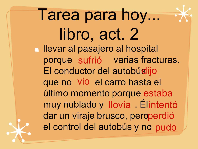 Tarea para hoy... libro, act. 2 llevar al pasajero al hospital porque varias fracturas. El conductor del autobús que no el carro hasta el último momen
