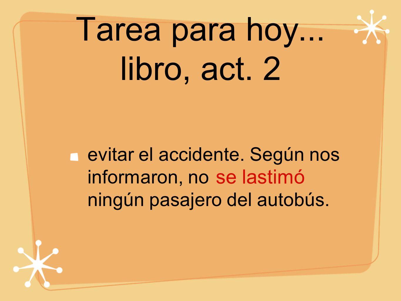 Tarea para hoy... libro, act. 2 evitar el accidente. Según nos informaron, no ningún pasajero del autobús. se lastimó