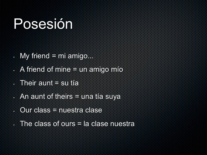 Posesión My friend = mi amigo... My friend = mi amigo... A friend of mine = un amigo mío A friend of mine = un amigo mío Their aunt = su tía Their aun