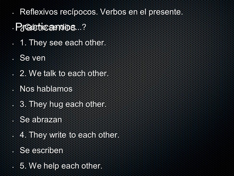 Practicamos Reflexivos recípocos. Verbos en el presente. Reflexivos recípocos. Verbos en el presente. ¿Cómo se dice...? ¿Cómo se dice...? 1. They see