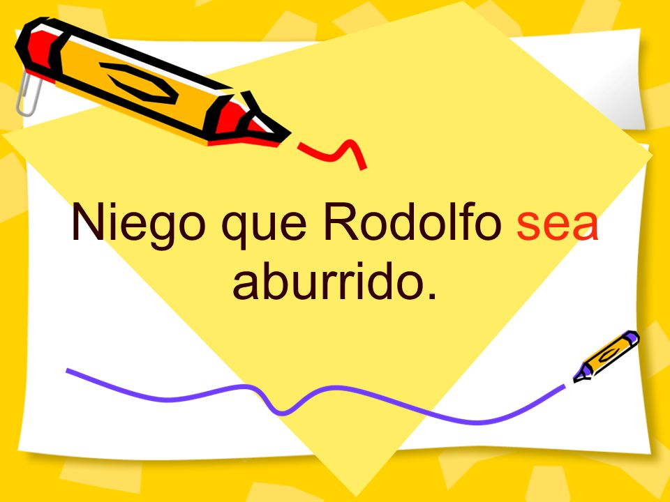 Niego que Rodolfo sea aburrido.