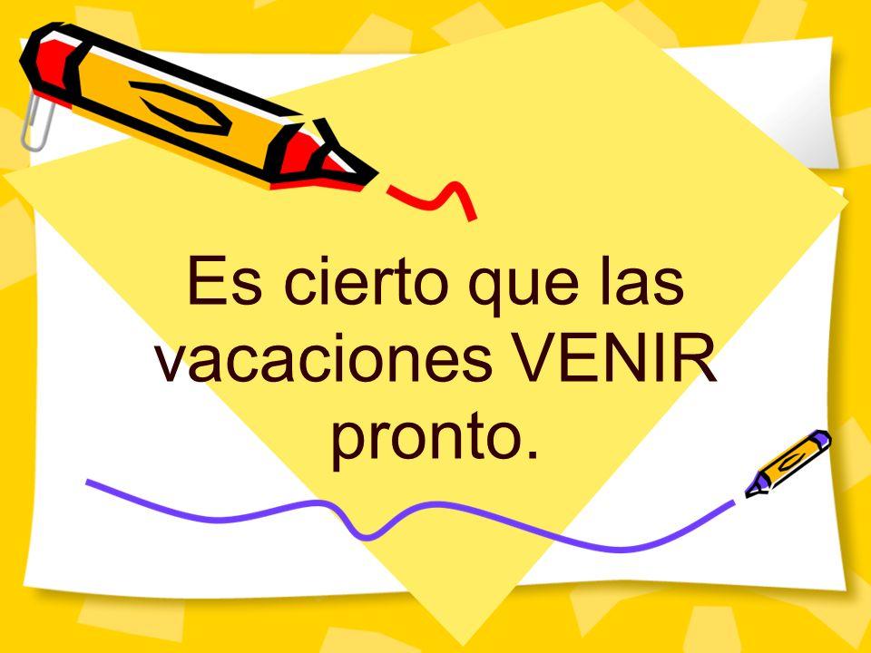 Es cierto que las vacaciones VENIR pronto.