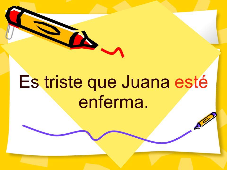 Es triste que Juana esté enferma.