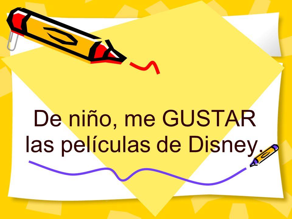 De niño, me GUSTAR las películas de Disney.