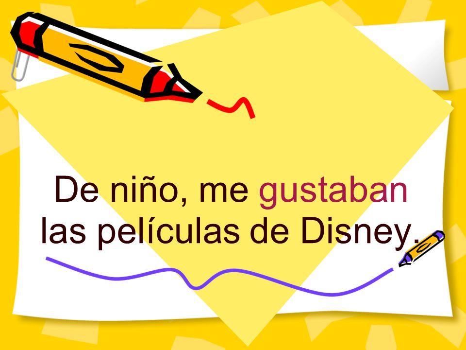 De niño, me gustaban las películas de Disney.