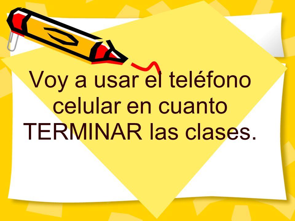 Voy a usar el teléfono celular en cuanto TERMINAR las clases.