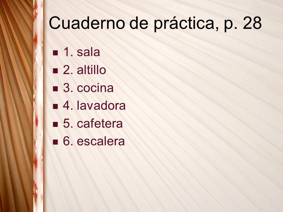 Cuaderno de práctica, p. 28 1. sala 2. altillo 3. cocina 4. lavadora 5. cafetera 6. escalera