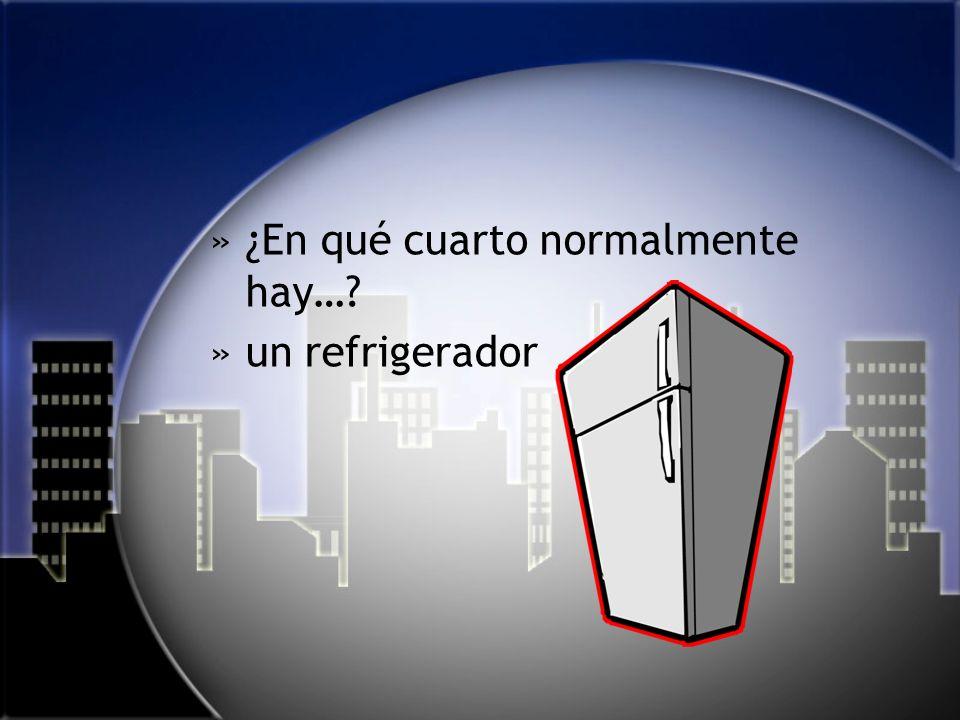 »¿En qué cuarto normalmente hay…? »un refrigerador