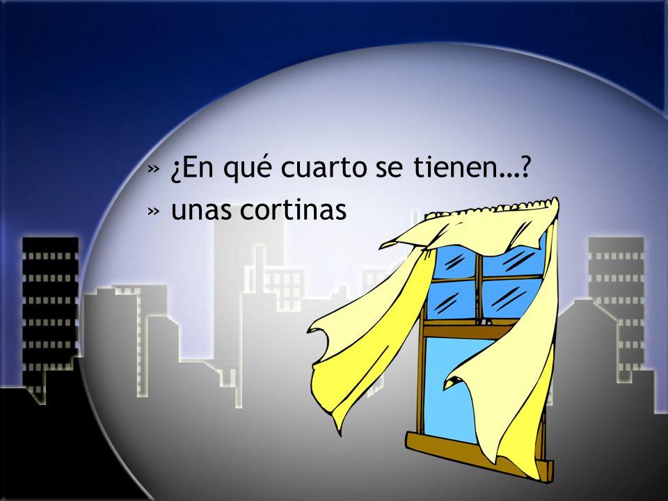 »¿En qué cuarto se tienen… »unas cortinas