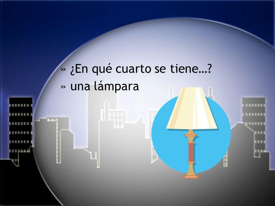 »¿En qué cuarto se tiene… »una lámpara