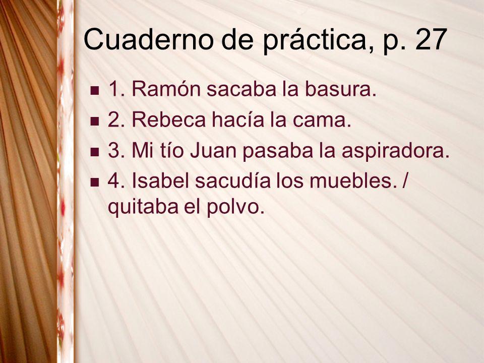 Cuaderno de práctica, p. 27 1. Ramón sacaba la basura.
