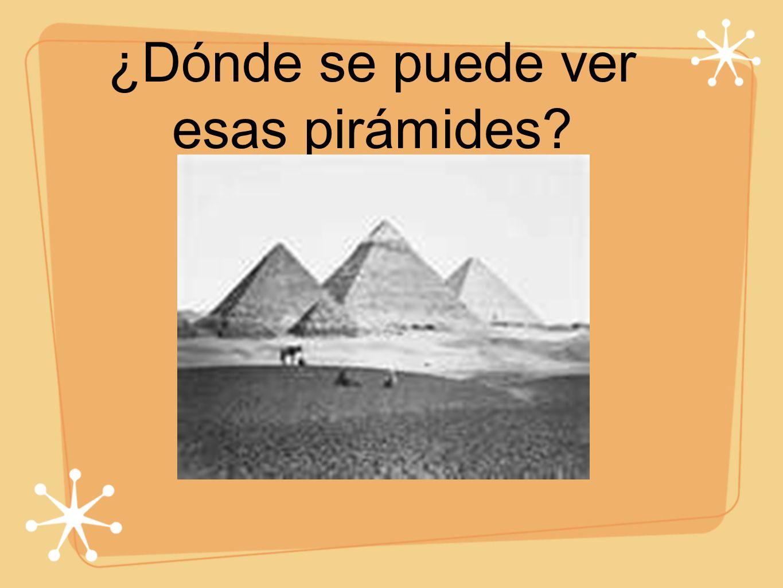 ¿Dónde se puede ver esas pirámides?