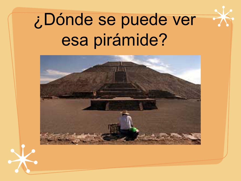 ¿Dónde se puede ver esa pirámide?