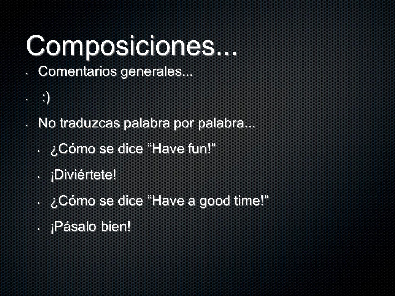 Composiciones... Comentarios generales... Comentarios generales... :) :) No traduzcas palabra por palabra... No traduzcas palabra por palabra... ¿Cómo