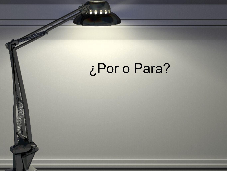 ¿Por o Para?