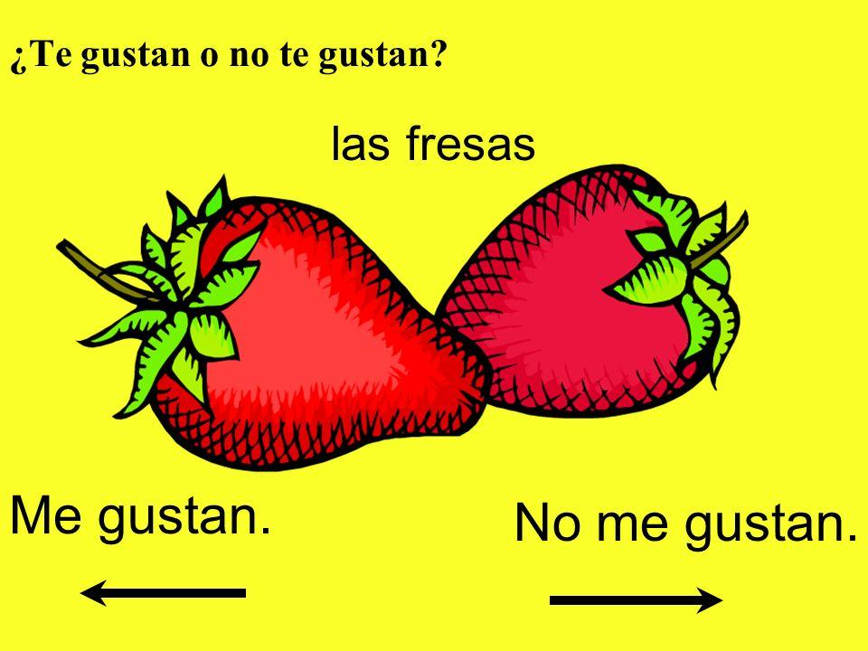 ¿Te gustan o no te gustan? las fresas Me gustan. No me gustan.
