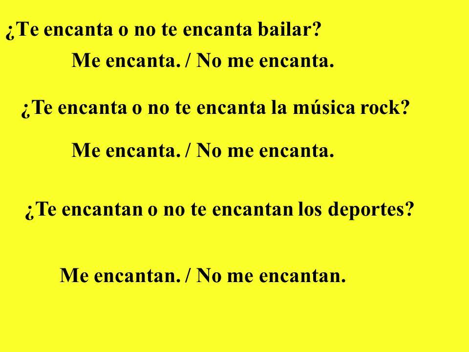 ¿Te encanta o no te encanta bailar? Me encanta. / No me encanta. ¿Te encanta o no te encanta la música rock? Me encanta. / No me encanta. ¿Te encantan