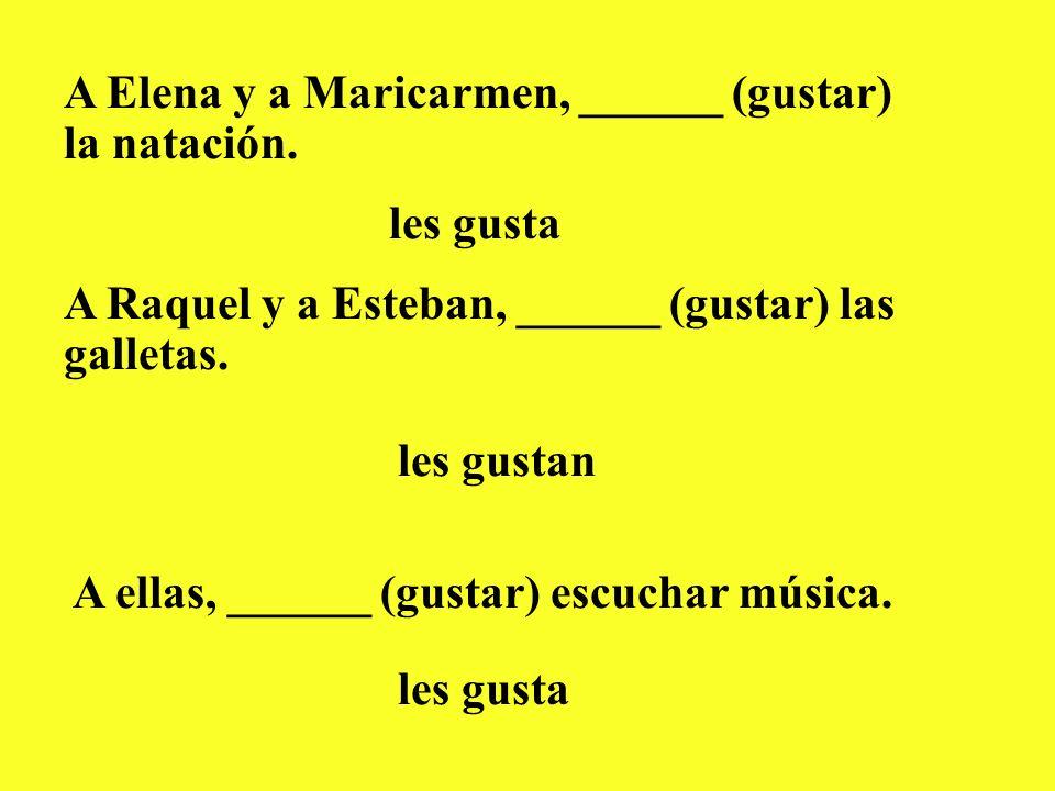 A Elena y a Maricarmen, ______ (gustar) la natación. les gusta A Raquel y a Esteban, ______ (gustar) las galletas. les gustan A ellas, ______ (gustar)