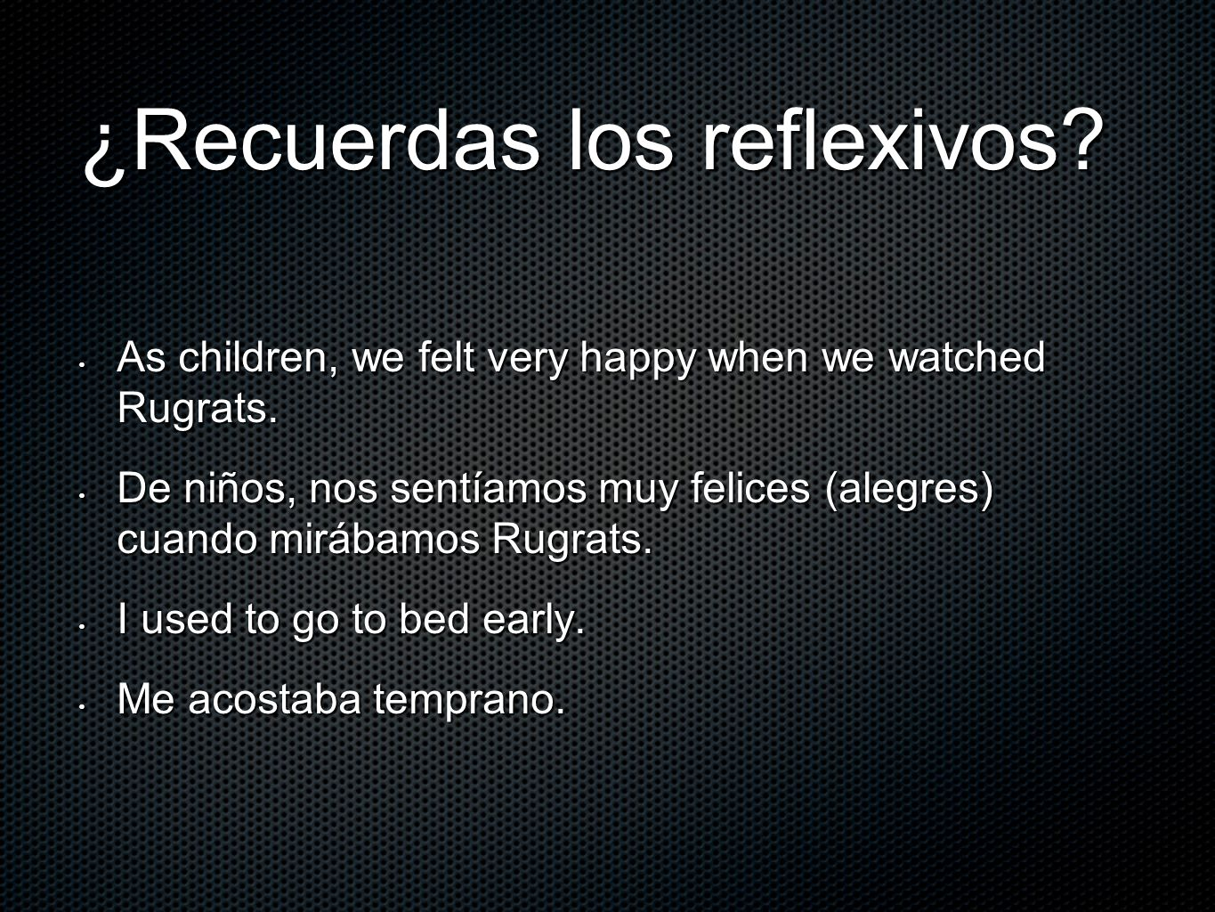 Previously, you learned that reflexive verbs indicate that the subject of a sentence does the action to itself.