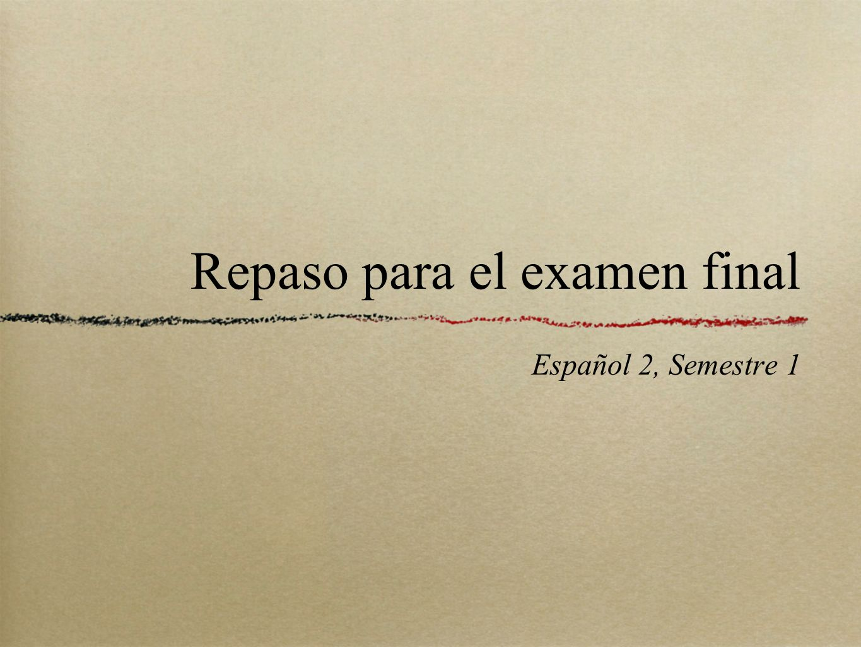 Repaso para el examen final Español 2, Semestre 1