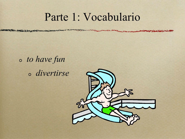Parte 1: Vocabulario to have fun divertirse