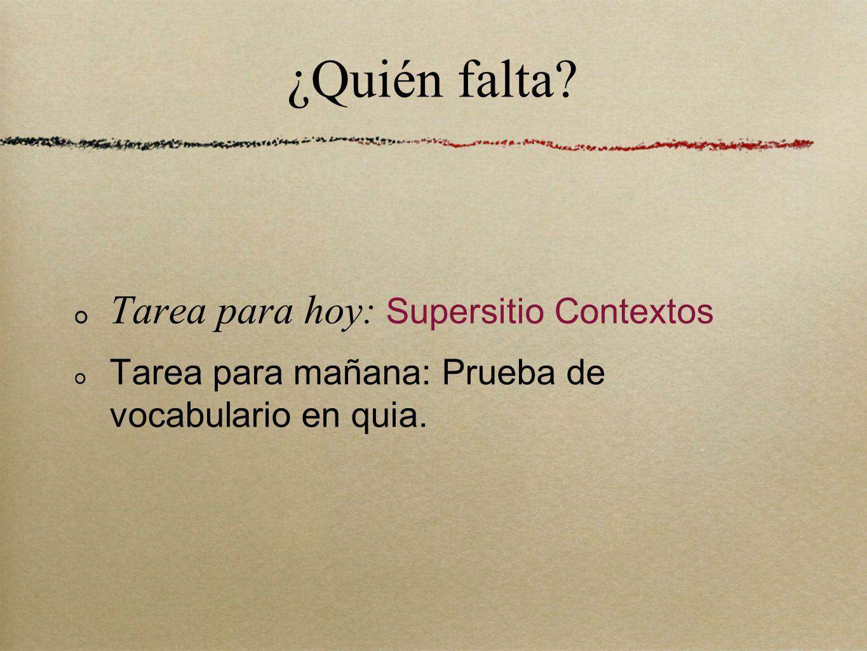¿Quién falta? Tarea para hoy: Supersitio Contextos Tarea para mañana: Prueba de vocabulario en quia.