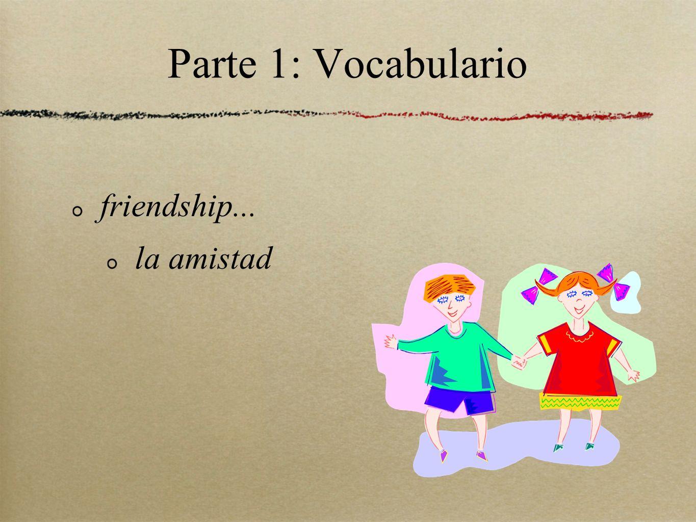 Parte 1: Vocabulario friendship... la amistad