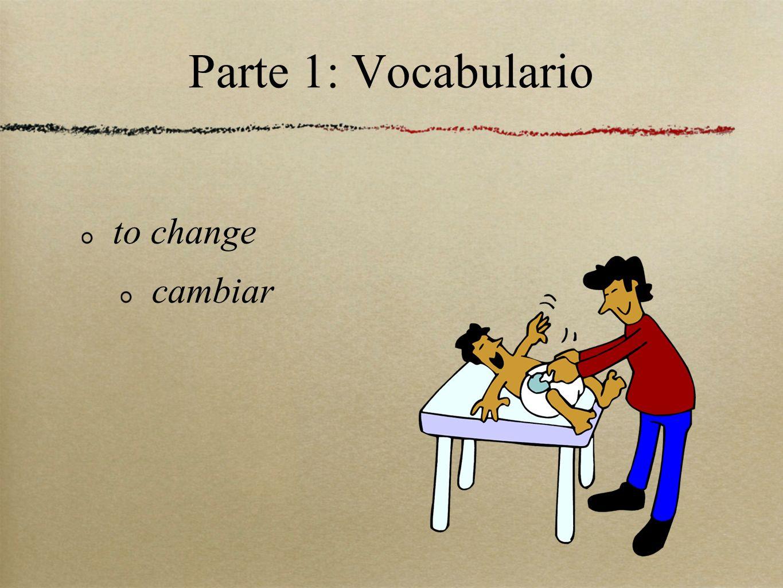 Parte 1: Vocabulario to change cambiar