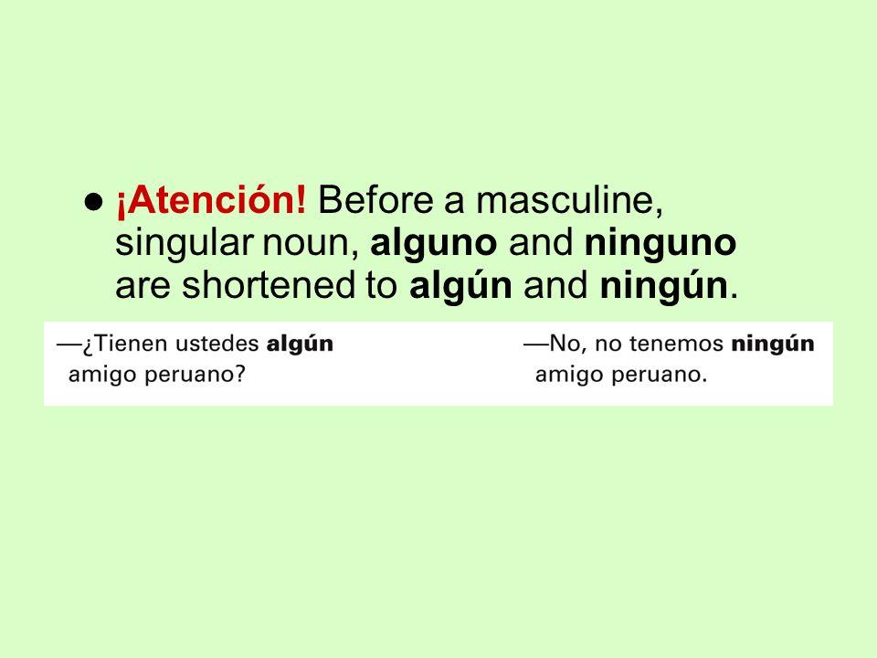 ¡Atención! Before a masculine, singular noun, alguno and ninguno are shortened to algún and ningún.