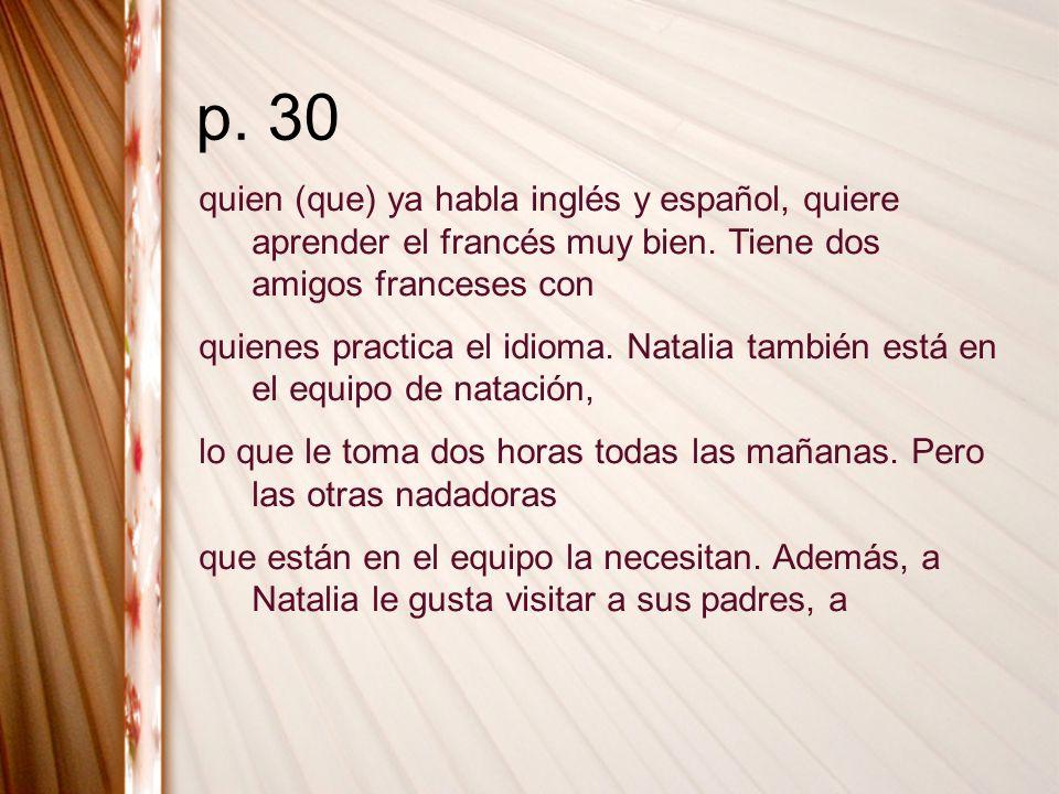 p. 30 quien (que) ya habla inglés y español, quiere aprender el francés muy bien. Tiene dos amigos franceses con quienes practica el idioma. Natalia t