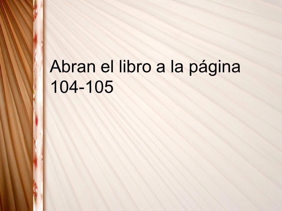 Abran el libro a la página 104-105