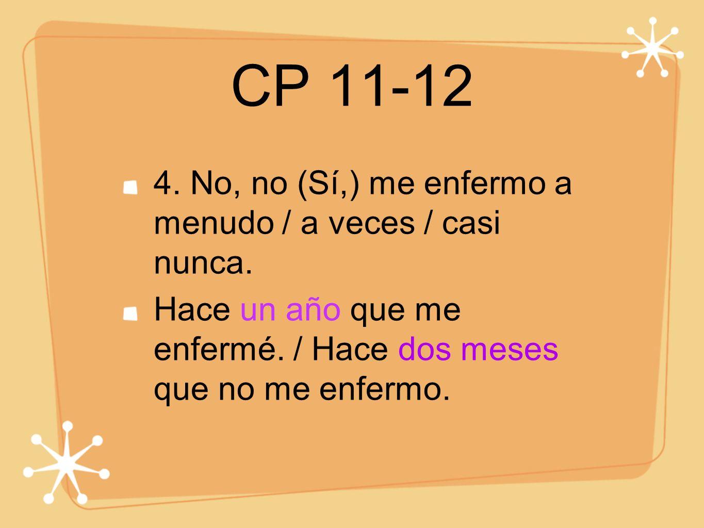 CP 11-12 4. No, no (Sí,) me enfermo a menudo / a veces / casi nunca. Hace un año que me enfermé. / Hace dos meses que no me enfermo.