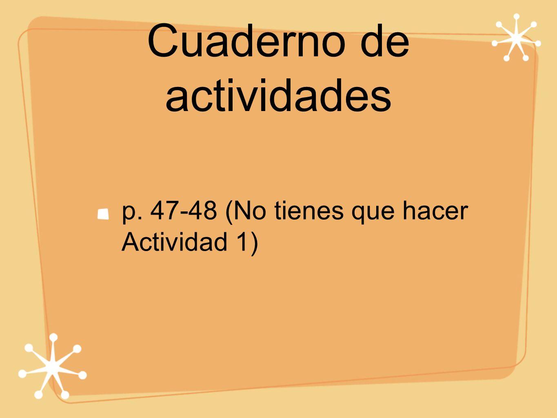 Cuaderno de actividades p. 47-48 (No tienes que hacer Actividad 1)