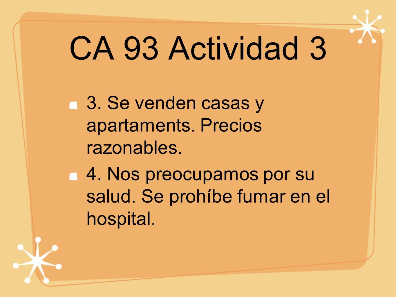 CA 93 Actividad 3 3. Se venden casas y apartaments. Precios razonables. 4. Nos preocupamos por su salud. Se prohíbe fumar en el hospital.