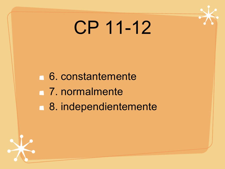 CP 11-12 6. constantemente 7. normalmente 8. independientemente