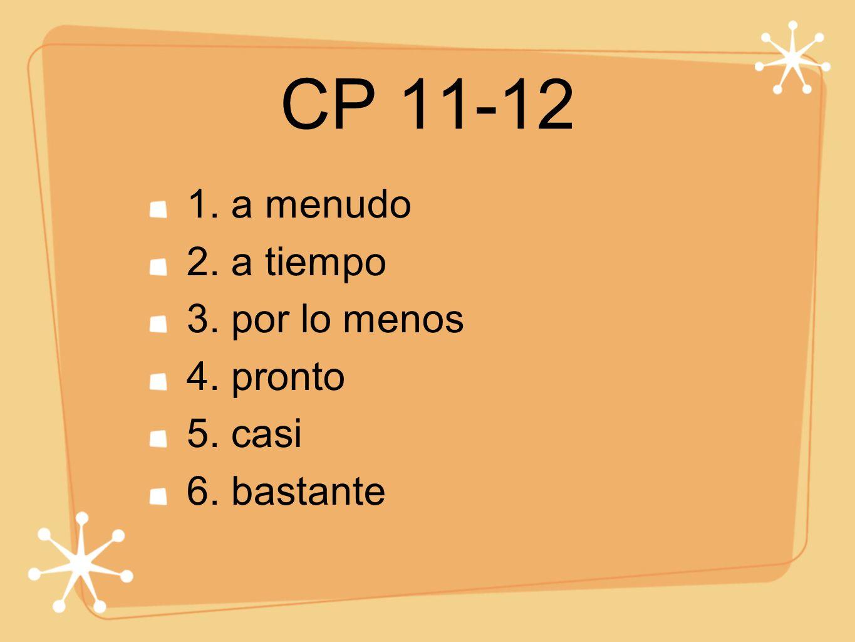 CP 11-12 1. a menudo 2. a tiempo 3. por lo menos 4. pronto 5. casi 6. bastante