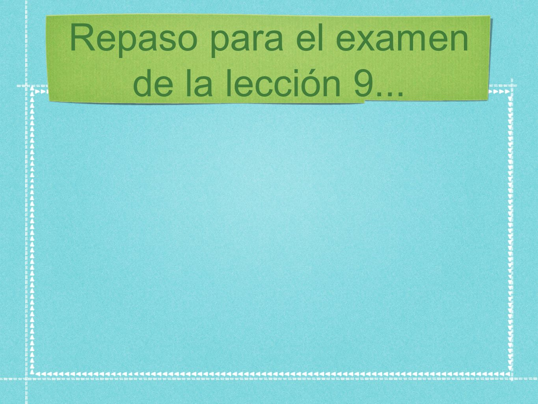 Repaso para el examen de la lección 9...