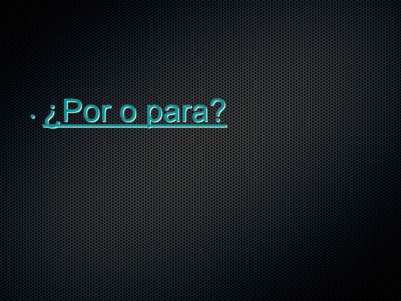 ¿Por o para? ¿Por o para? ¿Por o para? ¿Por o para?
