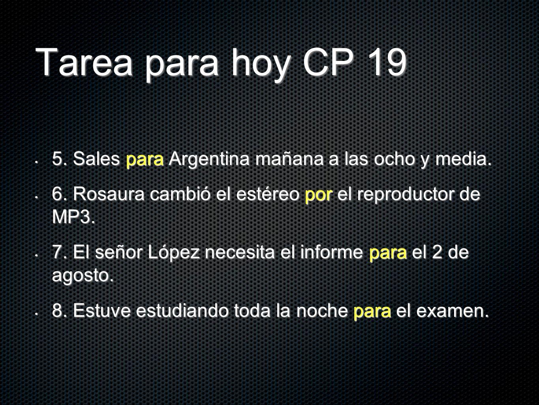Tarea para hoy CP 19 5. Sales para Argentina mañana a las ocho y media. 5. Sales para Argentina mañana a las ocho y media. 6. Rosaura cambió el estére