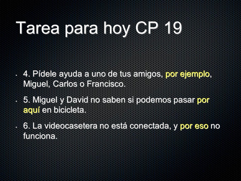 Tarea para hoy CP 19 4. Pídele ayuda a uno de tus amigos, por ejemplo, Miguel, Carlos o Francisco. 4. Pídele ayuda a uno de tus amigos, por ejemplo, M
