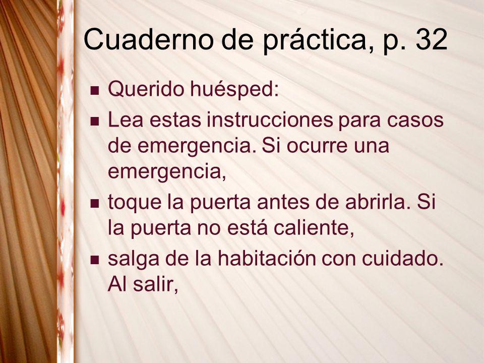 Cuaderno de práctica, p. 32 Querido huésped: Lea estas instrucciones para casos de emergencia. Si ocurre una emergencia, toque la puerta antes de abri