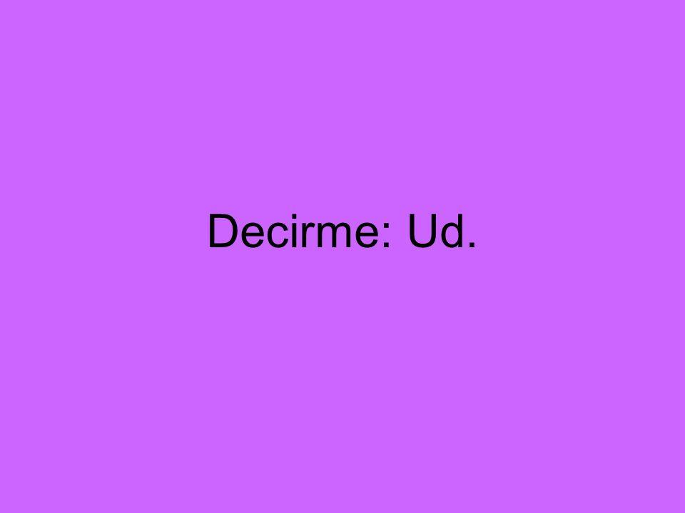 Decirme: Ud.