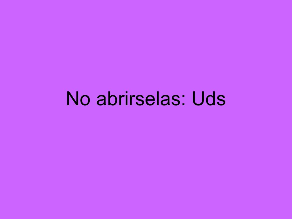 No abrirselas: Uds