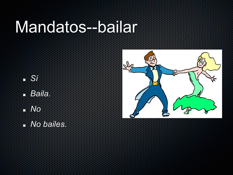 Mandatos--bailar SíBaila.No No bailes.