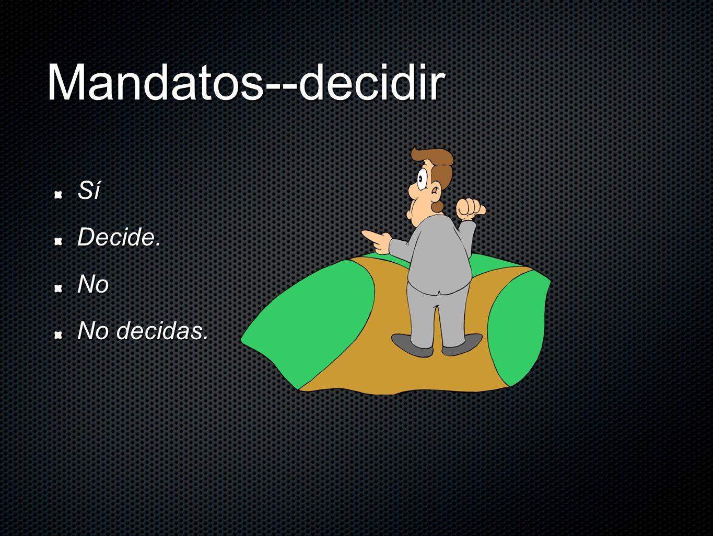 Mandatos--decidir SíDecide.No No decidas.