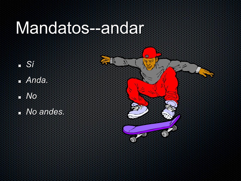 Mandatos--andar SíAnda.No No andes.
