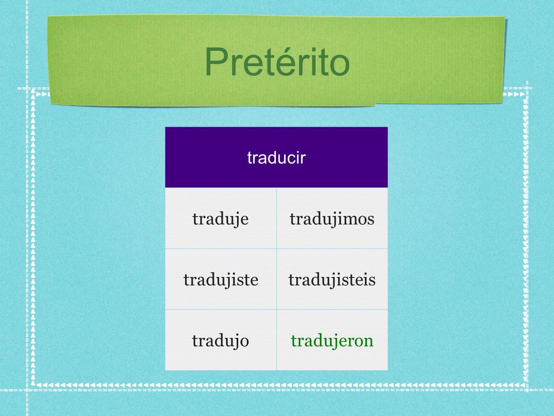Pretérito traducir tradujetradujimos tradujistetradujisteis tradujotradujeron