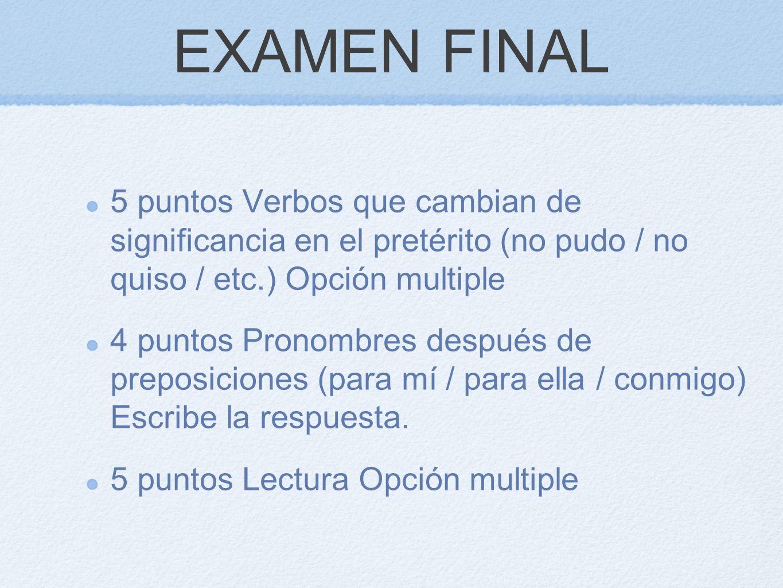 EXAMEN FINAL 5 puntos Verbos que cambian de significancia en el pretérito (no pudo / no quiso / etc.) Opción multiple 4 puntos Pronombres después de p